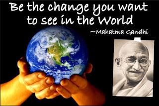 Soyez le changement que vous voulez voir dans le monde!