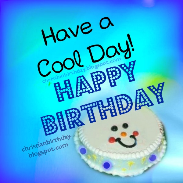 Have a Cool Day. Happy Birthday free christian quotes. free birthday card for a child, woman.