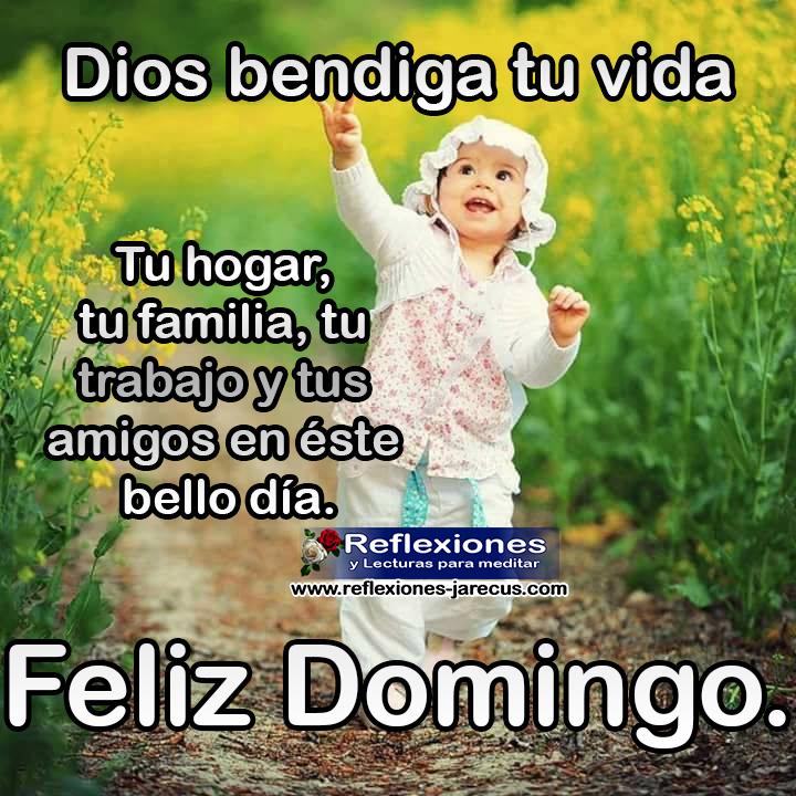 Dios bendiga tu vida, tu hogar, tu familia, tu trabajo y tus amigos en éste bello día Feliz domingo.