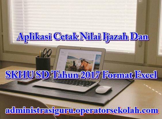 Aplikasi Cetak Nilai Ijazah Dan SKHU SD Tahun 2017 Format Excel