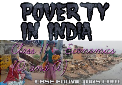 CBSE Class 11 - Economics - Chapter 4 - PROBLEM OF POVERTY IN INDIA (Q and A) (#cbsenotes)(#eduvictors)