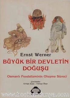 Ernst Werner - Büyük Bir Devletin Doğuşu - Osmanlılar (1300-1481) Osmanlı Feodalizminin Oluşum Süreci 1. Cilt