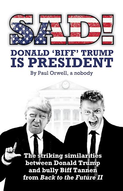 """Sad! Donald 'Biff' Trump is President"""