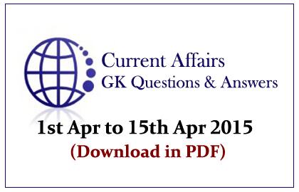 Current Affairs and GK Questions Capsule from 1st April to 15th April 2015