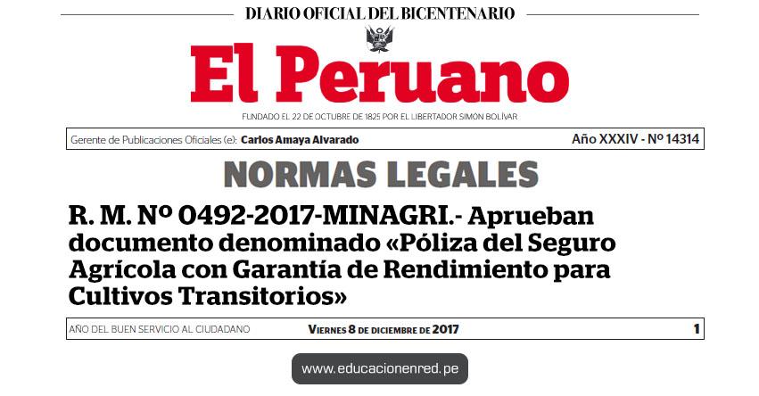 R. M. Nº 0492-2017-MINAGRI - Aprueban documento denominado «Póliza del Seguro Agrícola con Garantía de Rendimiento para Cultivos Transitorios» www.minagri.gob.pe