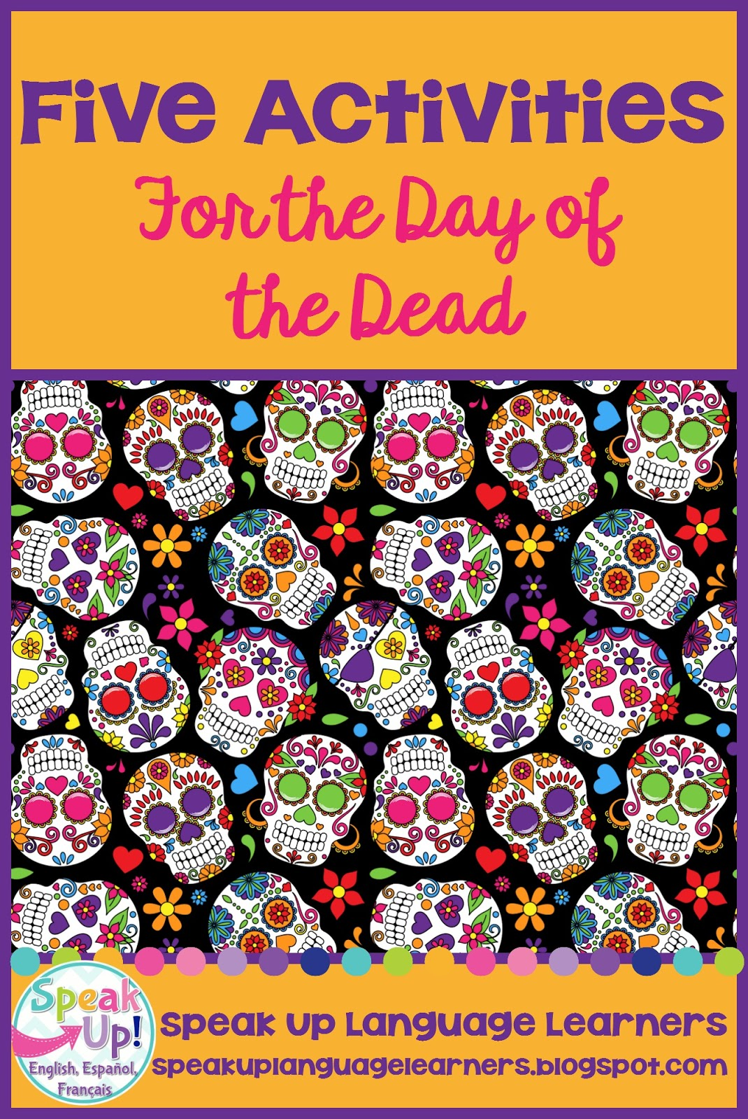 Speak Up Language Learners El Dia De Los Muertos 5 Day