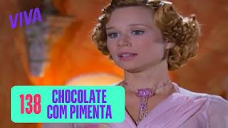Mulheres Apaixonadas No VIVA! Capítulo 30 – Sassaricando Capítulo 17 – Chocolate Com Pimenta Capítulo 138
