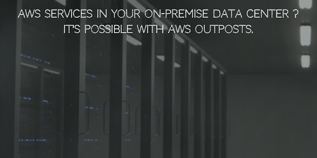 AWS Services in your On-Premise Data Center! It's possible with AWS OutPosts.