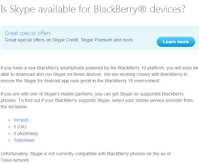 Muchas personas nos han preguntado si cuando llegará la esperada aplicación de Skype para BlackBerry 10, Aún no se sabe fecha de lanzamiento oficial, pero lo que si tenemos seguro es que va a estar en la plataforma BlackBerry 10 ya que está aplicación fue mencionada el día de su lanzamiento, Lo extraño es que en la página oficial de Skype hablan sobre la aplicación la cual podría integrarse a BlackBerry 10 mediante Android. El día del lanzamiento oficial del BlackBerry 10 se hablo sobre está aplicación las cuales estarían disponibles en BlackBerry World, Aún no sabemos si está aplicación