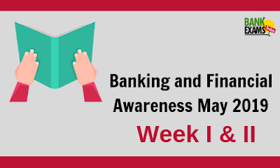Banking and Financial Awareness May 2019: Week I and II