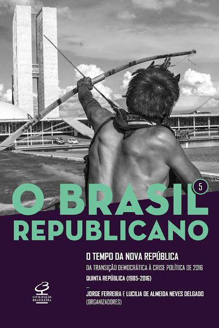 O Brasil Republicano O tempo da Nova República Da transição democrática à crise política de 2016 - Jorge Ferreira, Lucilia de Almeida Neves Delgado.jpg