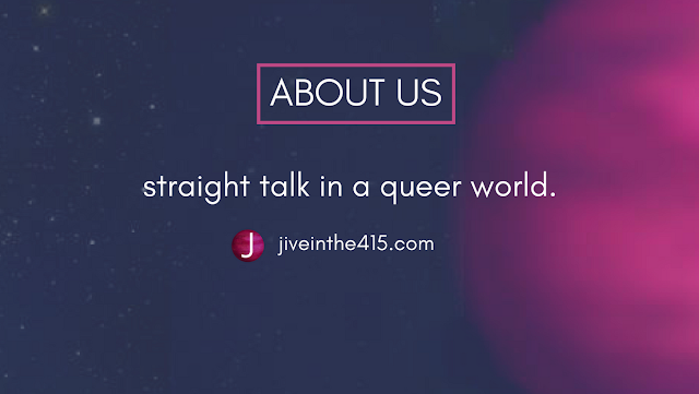 Jive in the [415] About Us straight talk in a queer world  jiveinthe415.com