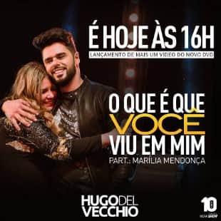 Baixar Musica O Que é Que Você Viu em Mim Hugo Del Vecchio Part. Marília Mendonça MP3 Gratis