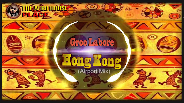 Groo Labore - Hong Kong ( Afro Deep )