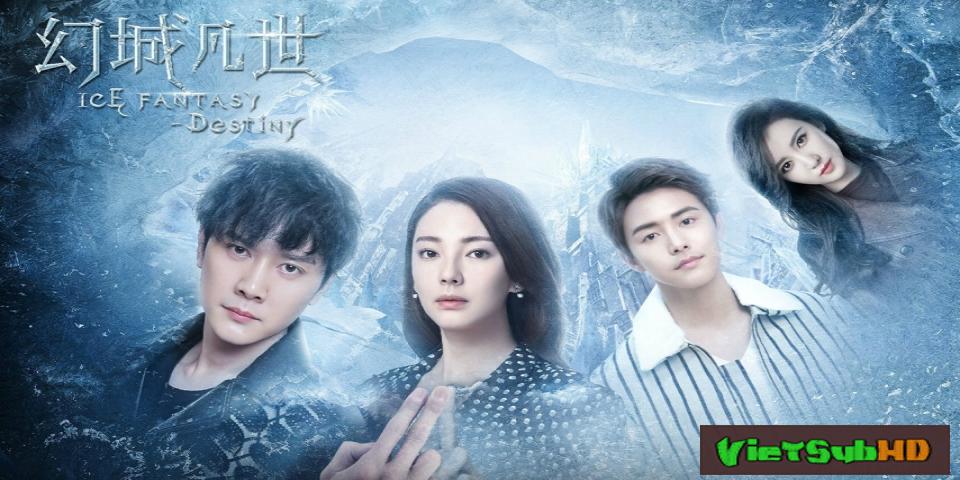 Phim Huyễn Thành Phàm Trần Hoàn Tất (16/16) VietSub HD | Ice Fantasy Destiny 2017
