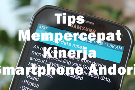 Beberapa Cara Yang Bisa Dilakukan Saat Ponsel Android Mulai Melambat / Lelet