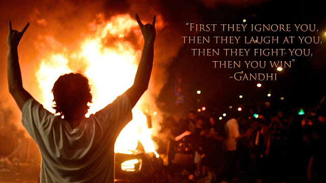 First they ignore you, then they laugh at you, then they fight you, then you win. - Gandhi