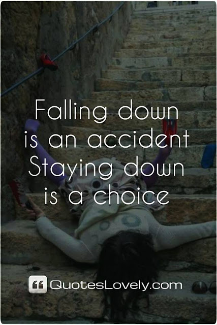 falling down is an accident staying down is a choice