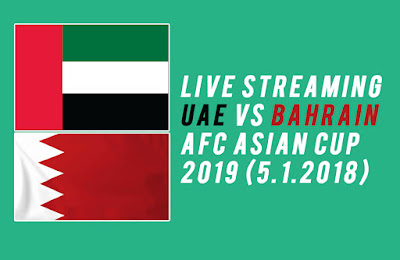 Live Streaming UAE VS Bahrain AFC Asian Cup 2019 (5.1.2018)