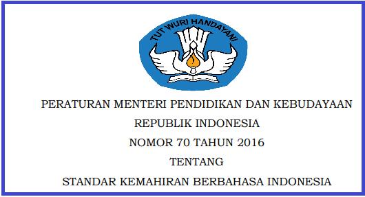 perihal Standar Kemahiran Berbahasa Indonesia  PERMENDIKBUD NOMOR 70 TAHUN 2016 TENTANG STANDAR KEMAHIRAN BERBAHASA INDONESIA