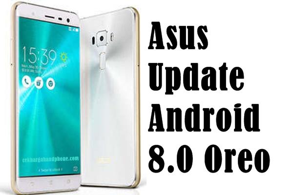 Daftar Smartphone Asus Yang Menikmati Update Android 8.0 Oreo