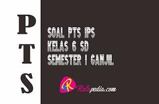 Soal Ulangan PTS IPS Kelas 6 Semester 1 Lengkap Kunci Jawaban