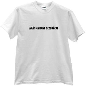 "Tshirts.ro - Tricoul ""Arat mai bine dezbracat"""