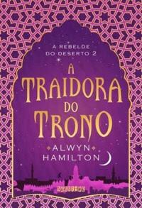 [Resenha] A Traidora do Trono #02 - Alwyn Hamilton