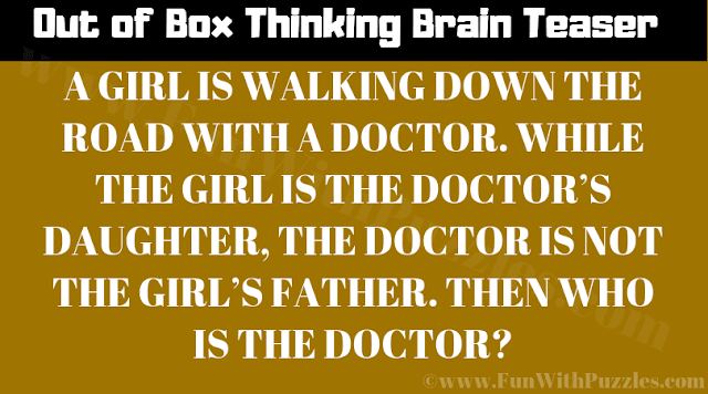 A girl is walking dwon the road with a doctor. While the girl is the doctor's daughter, the doctor is not the girl's father. Then who is the doctor?