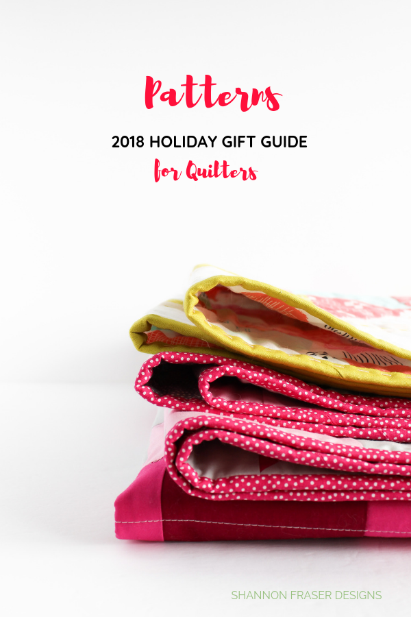 Quilt Patterns | 2018 Holiday Gift Guide for Quilters | Shannon Fraser Designs