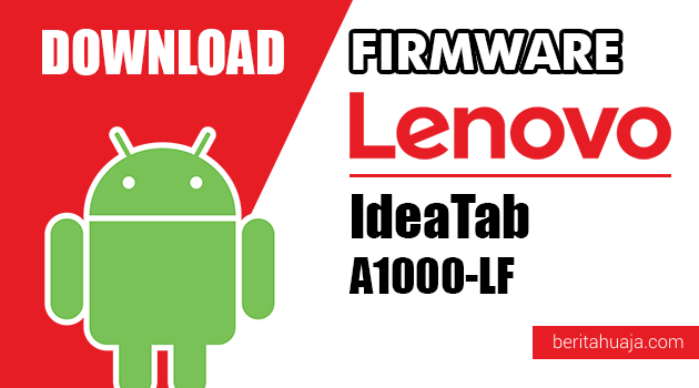 Download Firmware / Stock ROM Lenovo IdeaTab A1000-LF All Versions