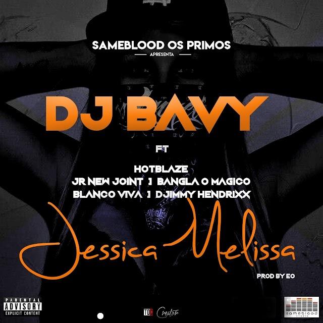 Dj Bavy Feat. Hot Blaze, Jr New Joint, Bangla10, Ian Blanco & Djimetta - Jessica Melissa (Prod. EO)