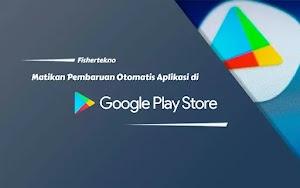 Cara Mematikan Pembaruan Otomatis Aplikasi Play Store Android