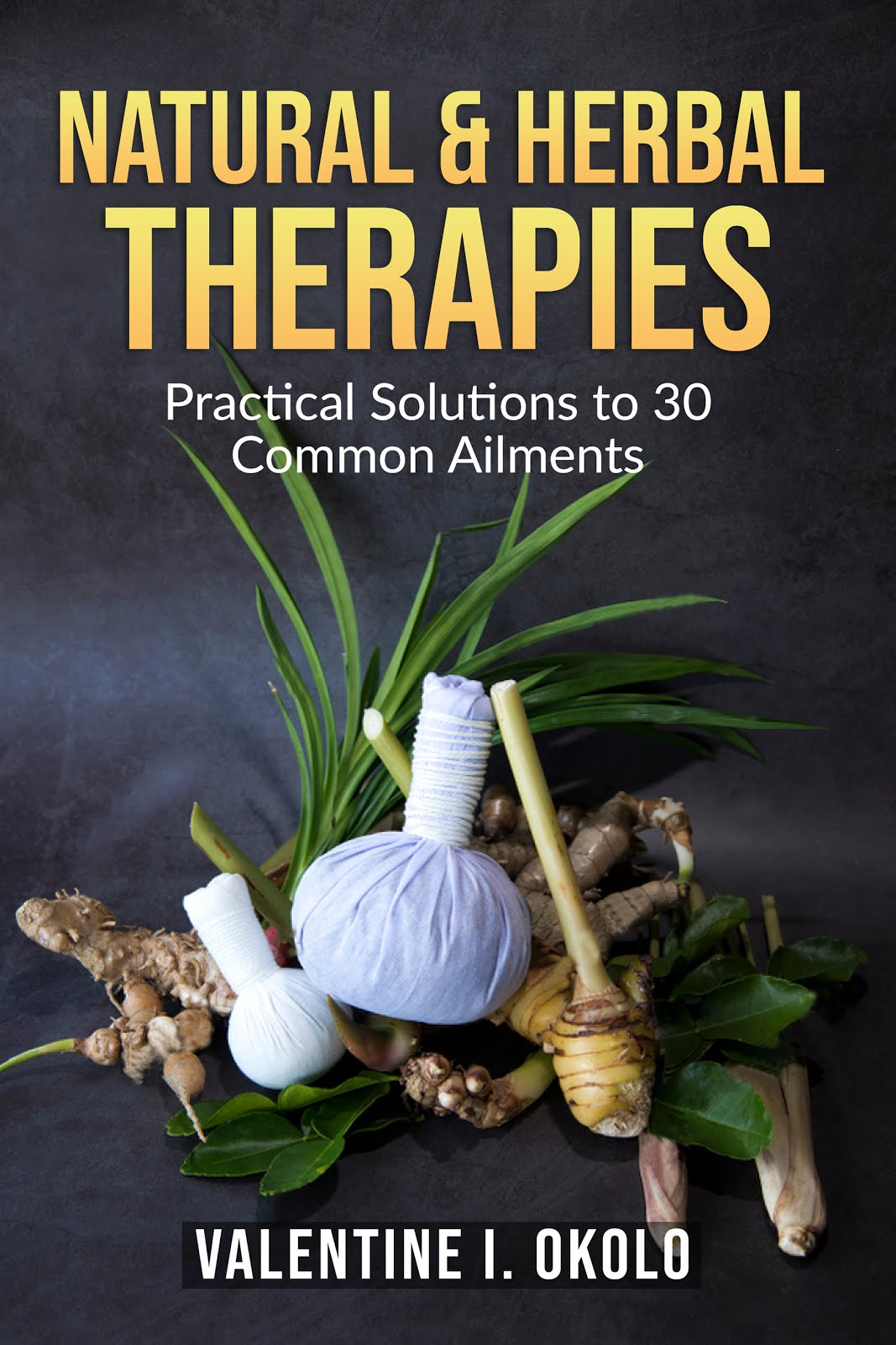 Natural & Herbal Therapies: Practical Solutions to 30 Common Ailments by Valentine Okolo