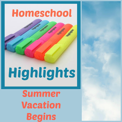 Homeschool Highlights - Summer Vacation Begins on Homeschool Coffee Break @ kympossibleblog.blogspot.com