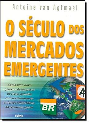O Século dos Mercados Emergentes | Antonie van Agtmael