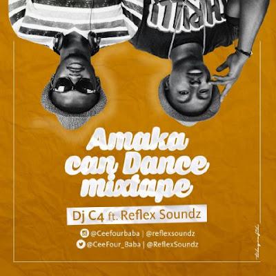 MIXTAPE : Amaka can dance _ Dj C4 ft Reflex sondz [@ceefour_baba j & @ReflexSoundz]