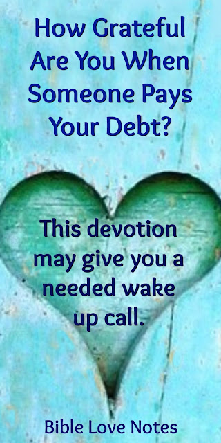 We owe God a huge debt - Has Someone Paid Yours?