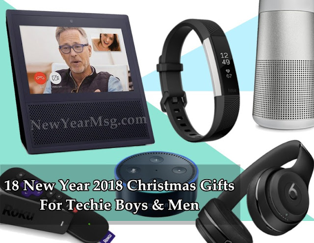 18 New Year 2018 Christmas Gifts For Techie Boys & Men (Dad, Brother, Son, Husband or Boyfriend)