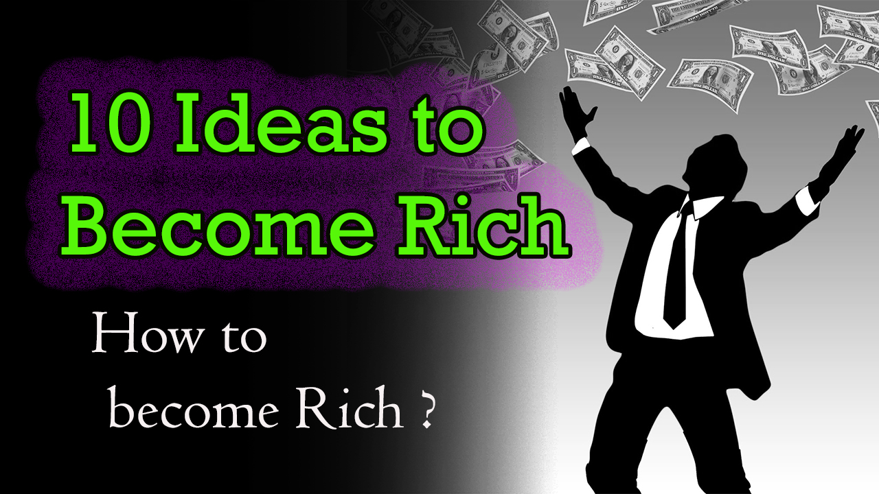 10 Ideas to Become Rich - How to become Rich