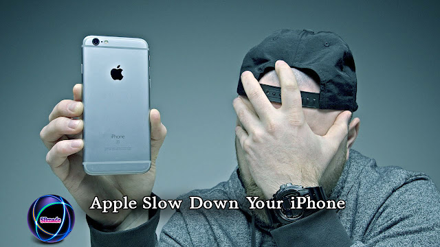 Apple Slow Down Your iPhone