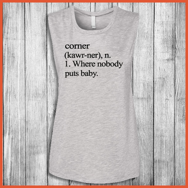 Corner (kawr-ner) Where nobody pust baby Shirt