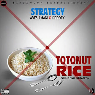 "MUSIC: Strategy - ""Totonut Rice"" ft. Aves Amani & Kiddoty"