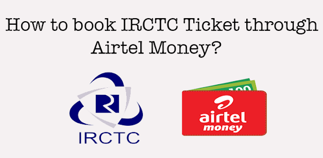 How to Book IRCTC Ticket through Airtel Money