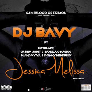 DJ Bavy Feat. Sameblood Os Primos - Jessica Melissa (prod. by EO)