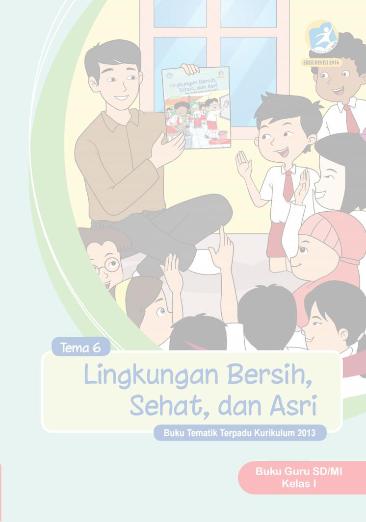 Buku Guru Kurikulum 2013 Kelas 1 SD Revisi 2016 Tema 6 Lingkungan Bersih Sehat dan Asri