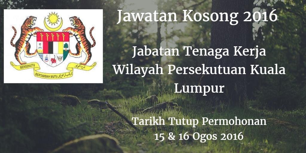Jawatan Kosong Jabatan Tenaga Kerja Wilayah Persekutuan Kuala Lumpur 15 & 16 Ogos 2016