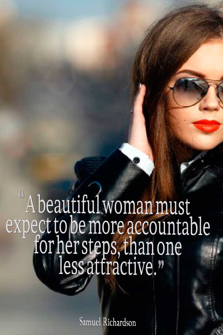 Beautiful Woman Quote, A beautiful woman must expect to be more accountable for her steps, than one less attractive.― Samuel Richardson