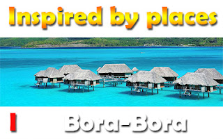 Inspired by Places- Bora Bora