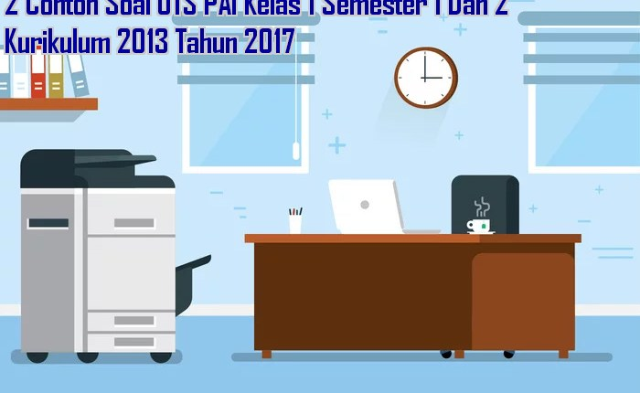 2 Contoh Soal UTS PAI Kelas 1 Semester 1 Dan 2 Kurikulum 2013 Tahun 2017 Rekomendasi Kinerja Guru